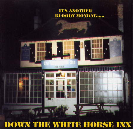 It's Another Bloody Monday Down The White Horse Inn